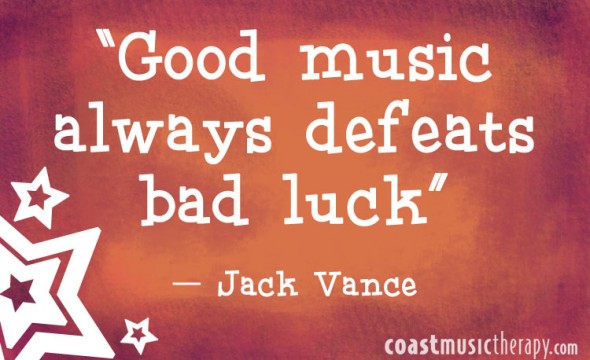 Good music always defeats bad luck. - Jack Vance | Coast Music Therapy Blog