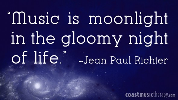 Music is the moonlight in the gloomy night of life- Jean Paul Richter  | Coast Music Therapy Blog