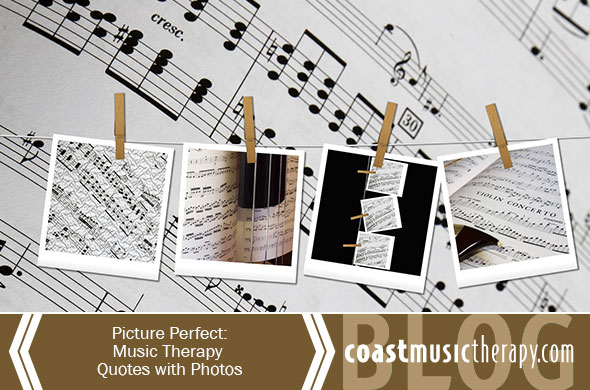 Picture Perfect: Music Therapy Quotes with Photos | Coast Music Therapy Blog