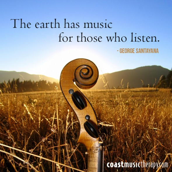 The earth has music for those who listen - Quote | Coast Music Therapy Blog