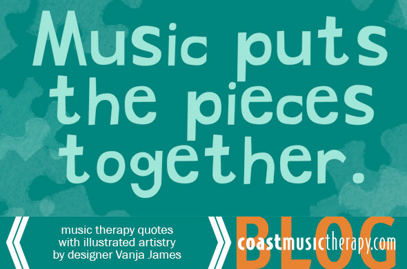 Music puts the pieces together: Music Therapy Quotes Illustrated by Vanja James | Coast Music Therapy Blog