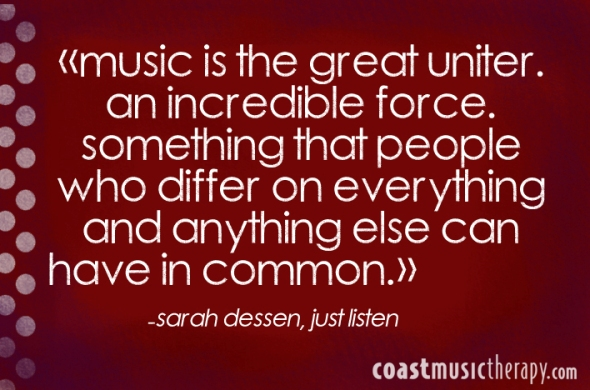Music is the great uniter, an incredible force, something that people who differ on everything and anything else can have in common.